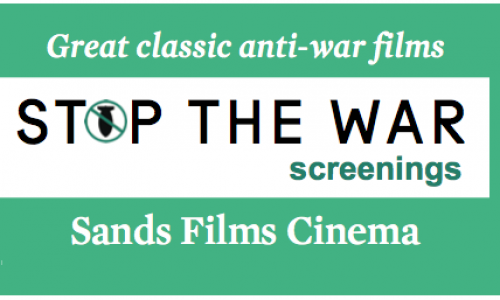 Stop The War Screenings at Sands Films Cine Club