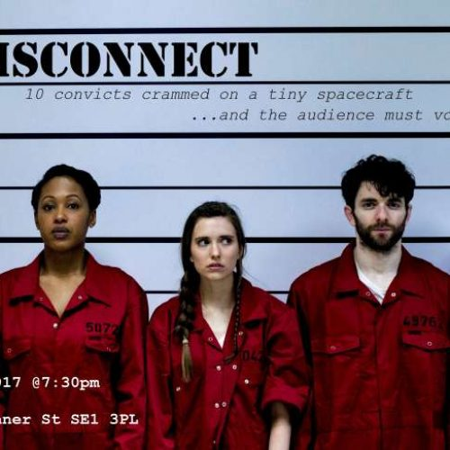 Theatre – Disconnect at The Loft 47/49 Tanner St