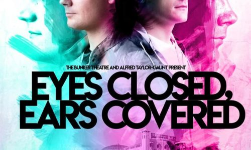 The Bunker Theatre presents Eyes Closed, Ears Covered