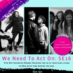 Young Theatre Makers presents We Need To Act On: SE16